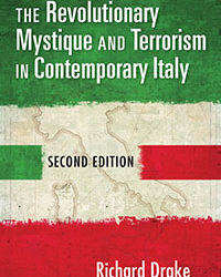 The Revolutionary Mystique and Terrorism in Contemporary Italy by Richard Drake